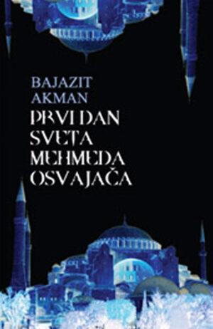 Prvi dan sveta Mehmeda Osvajača - Bajazit Akman