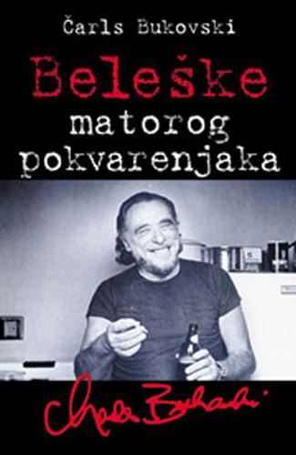 Beleške matorog pokvarenjaka - Čarls Bukovski